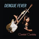 Dengue Fever-Cannibal Courtship